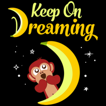 Keep on dreaming monkey dreaming about bananas