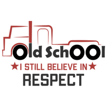 Old school truck driver I am Old School I Still Believe In Respect t-shirts
