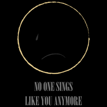 No one sings like you anymore Black Hole Sun