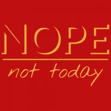 Nope Not today apparel