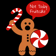 A Christmas gingerbread man who stands ready to fight says not today fruitcake