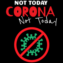 Not today corona not today COVID-19 coronavirus